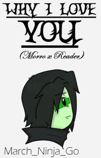 Why I Love You [Morro x Reader] (Lemon/One-shot) - *Unknown