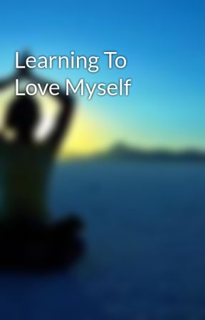 Learning To Love Myself by ada1690
