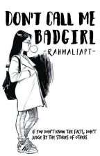 Don't Call Me Bad Girl by rahmaliapt