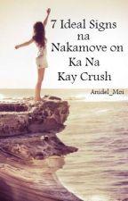 7 Ideal Signs na Nakamove on ka na kay CRUSH by Anidel_Moi