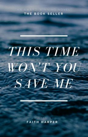 This Time Won't You Save Me by Fay_Belle5
