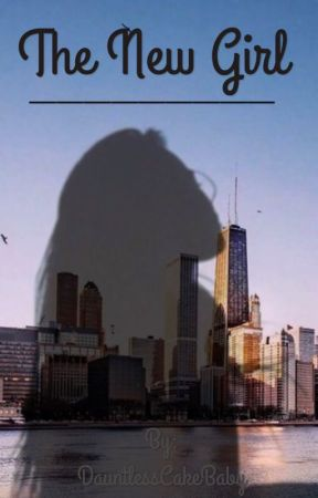 The New Girl (A Divergent High Story) by DauntlessCakeBaby