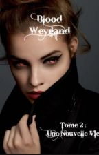Blood Weygand : Tome 2 : Une nouvelle vie. by Lea_Lvr