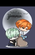 Who/What are you? (Yoonmin) by Hopegirl2112