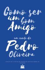 Como Ser Um Bom Amigo by PedroOliveiraa