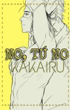 No, tú no [KAKAIRU] by KimyMondragon