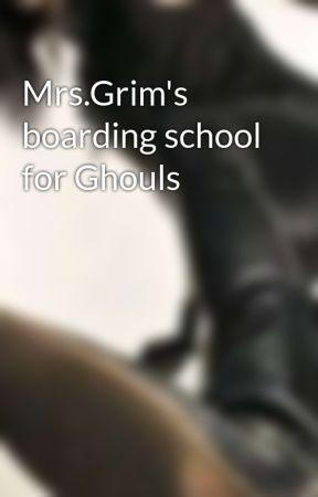 Mrs.Grim's boarding school for Ghouls by werewolfqueen4
