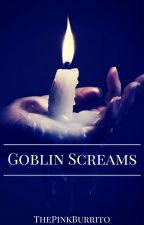 Goblin Screams by ThePinkBurrito