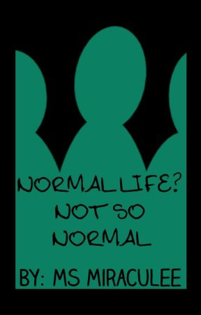 Normal life? Not so normal by TiarrahR