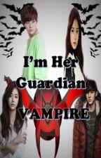 I'm Her Guardian Vampire by PrincessInBlackDress