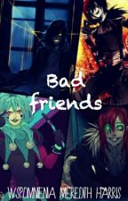 Bad Friends by ERNRiddle