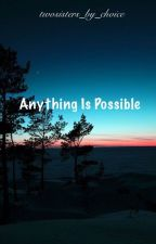 Anything Is Possible by twosisters_by_choice