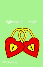 lighst out~    muke by cliffordtheturtle
