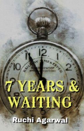 7 Years & Waiting by RuchiAgarwal1