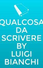 Qualcosa da scrivere by LuigiB2