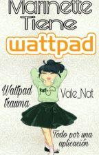 Marinette Tiene Wattpad [Pausada Temporalmente] by Vale_Nat