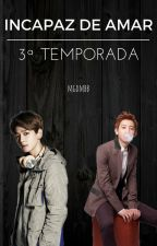 Incapaz de amar || 3ª Temporada|| - Chanyeol y tu by mgdmbb