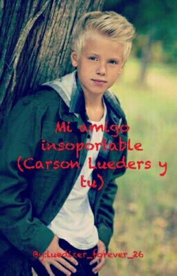 Mi amigo insoportable (Carson Lueders y tu)