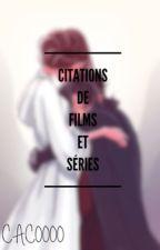 Citations de films et séries by Juliie_ght