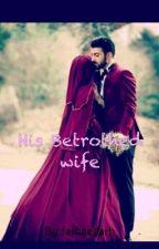 His Bethroted Wife by farheedatou