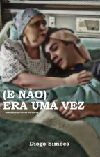 (E Não) Era Uma Vez by DiogoPTSimoes