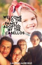 Welcome to the family, Adopted by the Cabellos by Lauren1jauregu1