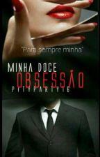 Minha Doce Obsessão by Pityparty16