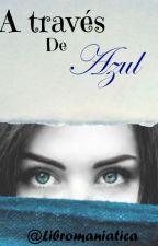 A través de Azul by libromaniatica