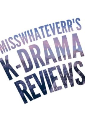 K-Drama Reviews  by misswhateverr