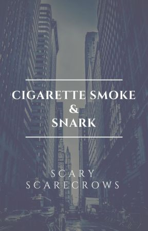 Cigarette Smoke and Snark by ScaryScarecrows