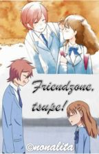 Friendzone, tsupe! (COMPLETED) by nonalita