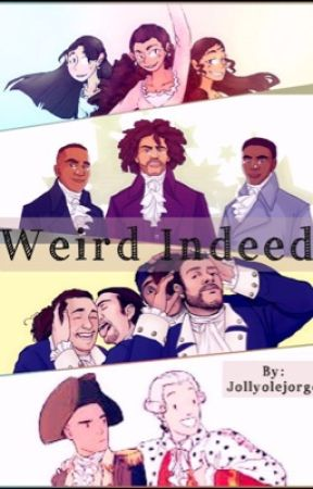 Weird Indeed (A Hamilton Reader Insert Fanfiction)  by jollyolejorge