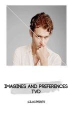 IMAGINES AND PREFERENCES. (the vampire diaries ) by -lilacprints