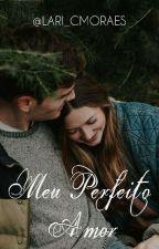 Meu Perfeito Amor by Lary_CMorais