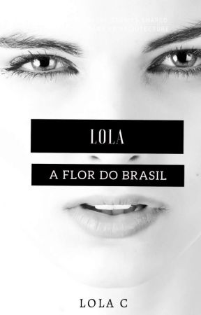 LoLa - A Flor Do Brasil by LolaCLeto
