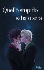 QUELLO STUPIDO SABATO SERA - DRARRY by demonslikeangels