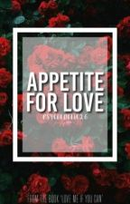 Appetite for Love [COMPLETED!] by psychedelic26