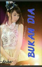 BUKAN DIA by Arka_Putra