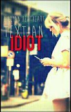 Text An Idiot by Lillian_heatheart