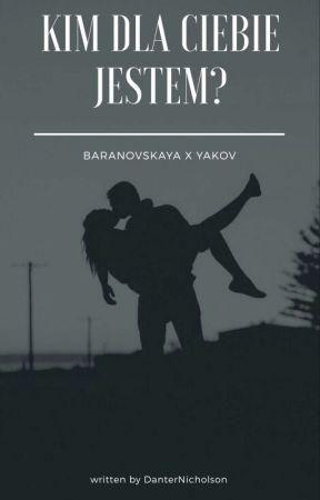 Kim dla Ciebie jestem?|Yakov x Baranovskaya by DanterNicholson