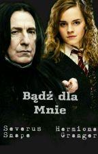 """""""Bądź Dla Mnie. Hermiona I Snape"""" by Lambercia"""