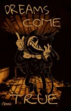 Dreams Come True 《Bendy and the Ink Machine OS》 by -Cxnni-