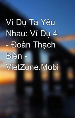 Ví Dụ Ta Yêu Nhau: Ví Dụ 4 - Đoàn Thạch Biền - VietZone.Mobi