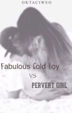 Fabulous Cold Boy vs Pervert Girl by leaderl9