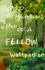 Behind the Masterful Mind of a Fellow Wattpadian by thethirdarmy