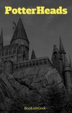 PotterHeads! by BookishHufflepuff