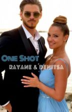 OS : Rayane & Denitsa  by Melinda_mqs