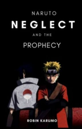 Naruto,neglect,and the prophecy by kaka-kun