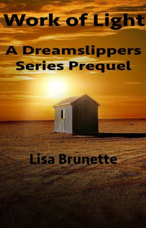Work of Light: A Dreamslippers Series Prequel by LisaBrunette0