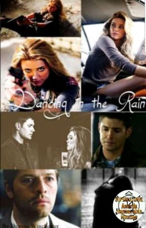 Dancing in the Rain ~ A Supernatural Fanfiction by DeannaWinchester72